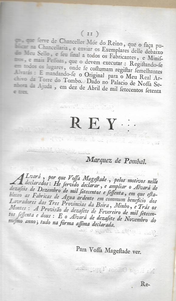 ALVARÁ QUE DECLARA E AMPLIA O ALVARÁ DE 16 DE DEZEMBRO DE 1773 QUE ESTABELECEU AS FÁBRICAS DE AGUARDENTE EM COMUM BENEFÍCIO DOS LAVRADORES DAS TRÊS PROVINCIAS DA BEIRA, MINHO E TRÁS-OS-MONTES de El Rey D. José I / Marquês de Pombal